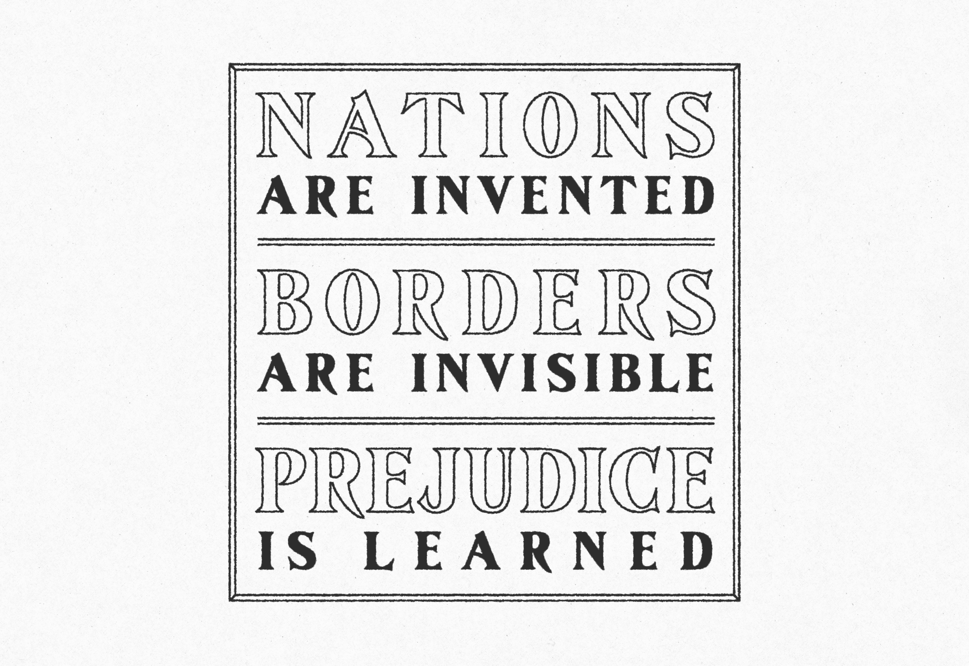 Nations Are Invented Borders Are Invisible Prejudice is Learned by Mark Lundberg
